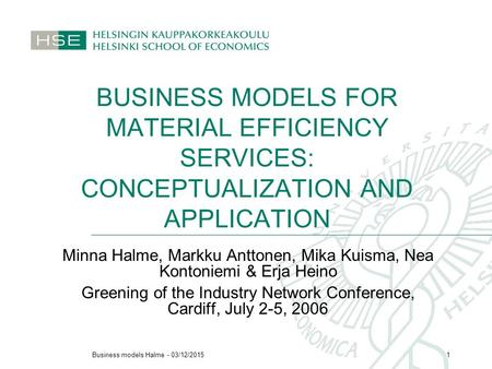 Business models Halme - 03/12/20151 BUSINESS MODELS FOR MATERIAL EFFICIENCY SERVICES: CONCEPTUALIZATION AND APPLICATION Minna Halme, Markku Anttonen, Mika.
