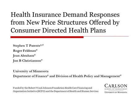 Health Insurance Demand Responses from New Price Structures Offered by Consumer Directed Health Plans Stephen T Parente $,# Roger Feldman # Jean Abraham.