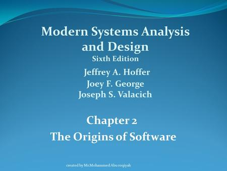 Chapter 2 The Origins of Software Modern Systems Analysis and Design Sixth Edition Jeffrey A. Hoffer Joey F. George Joseph S. Valacich created by Mr.Mohammed.