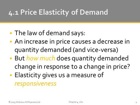  The law of demand says:  An increase in price causes a decrease in quantity demanded (and vice-versa)  But how much does quantity demanded change in.