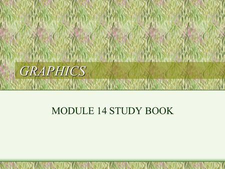 GRAPHICS MODULE 14 STUDY BOOK. Graphic commands SCREEN - puts the screen into graphics mode WINDOW - allows scaling of the screen LINE - 3 formats –LINE.