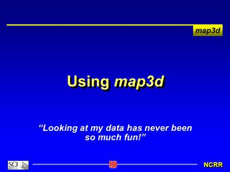"Map3d NCRR Using map3d ""Looking at my data has never been so much fun!"""