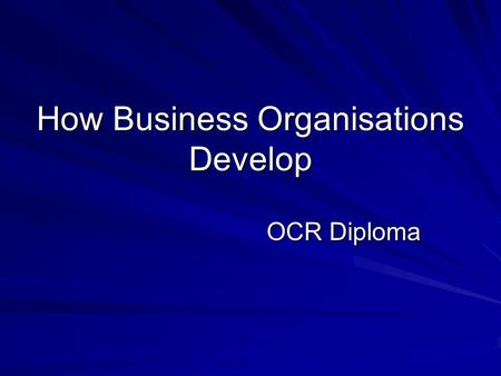 How Business Organisations Develop OCR Diploma. Some business owners have no desire to grow or expand. They do not want to run a chain of shops. Why?