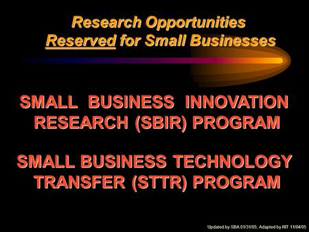 Research Opportunities Reserved for Small Businesses Reserved for Small Businesses SMALL BUSINESS INNOVATION RESEARCH (SBIR) PROGRAM SMALL BUSINESS TECHNOLOGY.