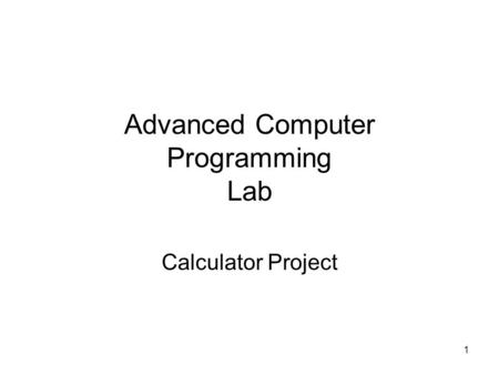 1 Advanced Computer Programming Lab Calculator Project.
