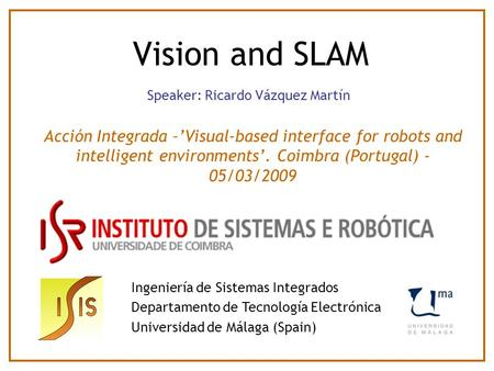 Vision and SLAM Ingeniería de Sistemas Integrados Departamento de Tecnología Electrónica Universidad de Málaga (Spain) Acción Integrada –'Visual-based.