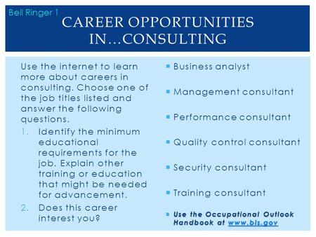 Use the internet to learn more about careers in consulting. Choose one of the job titles listed and answer the following questions. 1.Identify the minimum.