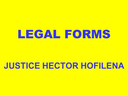 LEGAL <strong>FORMS</strong> JUSTICE HECTOR HOFILENA. A SHORT REVIEW IN LEGAL <strong>FORMS</strong>.