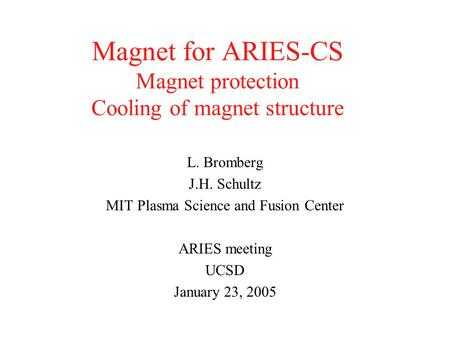 Magnet for ARIES-CS Magnet protection Cooling of magnet structure L. Bromberg J.H. Schultz MIT Plasma Science and Fusion Center ARIES meeting UCSD January.