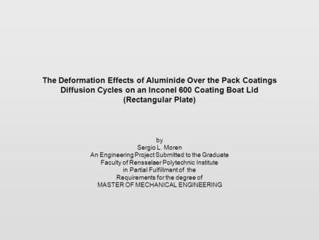 The Deformation Effects of Aluminide Over the Pack Coatings Diffusion Cycles on an Inconel 600 Coating Boat Lid (Rectangular Plate) by Sergio L. Moren.