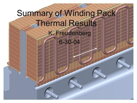 Summary of Winding Pack Thermal Results K. Freudenberg 6-30-04.