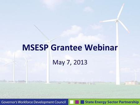 MSESP Grantee Webinar May 7, 2013. Agenda Record Webinar Welcome Administrative Updates MSESP Partnership Meeting Update/Details Participant/Outcome Projection.