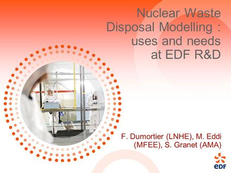 Nuclear Waste Disposal Modelling : uses and needs at EDF R&D F. Dumortier (LNHE), M. Eddi (MFEE), S. Granet (AMA)