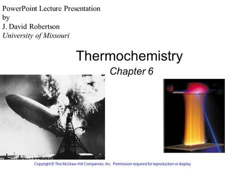Thermochemistry Chapter 6 Copyright © The McGraw-Hill Companies, Inc. Permission required for reproduction or display. PowerPoint Lecture Presentation.