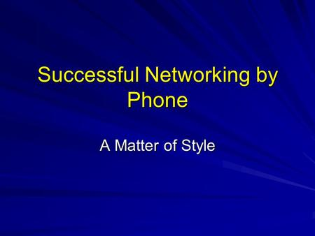 Successful Networking by Phone A Matter of Style.