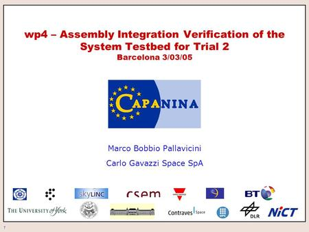 1 wp4 – Assembly Integration Verification of the System Testbed for Trial 2 Barcelona 3/03/05 Marco Bobbio Pallavicini Carlo Gavazzi Space SpA.