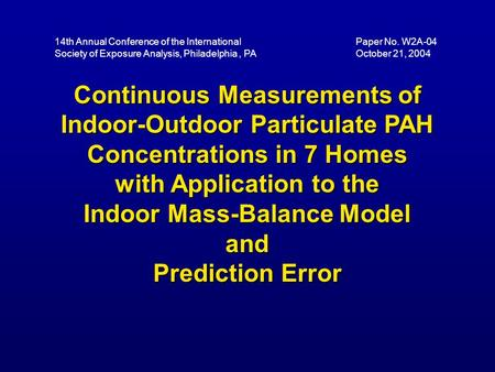Continuous Measurements of Indoor-Outdoor Particulate PAH Concentrations in 7 Homes with Application to the Indoor Mass-Balance Model and Prediction Error.