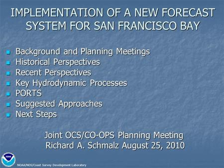 NOAA/NOS/Coast Survey Development Laboratory IMPLEMENTATION OF A NEW FORECAST SYSTEM FOR SAN FRANCISCO BAY Background and Planning Meetings Background.