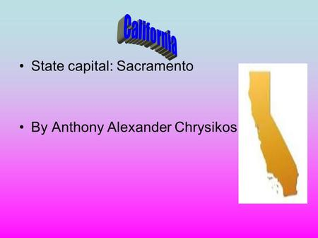 State capital: Sacramento By Anthony Alexander Chrysikos.