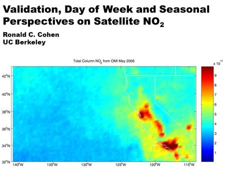 Validation, Day of Week and Seasonal Perspectives on Satellite NO 2 Ronald C. Cohen UC Berkeley.
