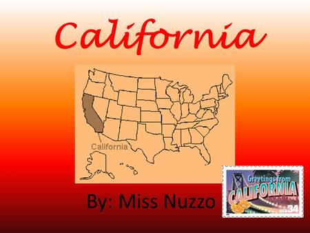 California By: Miss Nuzzo. State Flag The official state flag of California is called the Bear Flag. The flag has a grizzly bear and a red star.