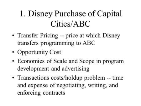 1. Disney Purchase of Capital Cities/ABC Transfer Pricing -- price at which Disney transfers programming to ABC Opportunity Cost Economies of Scale and.
