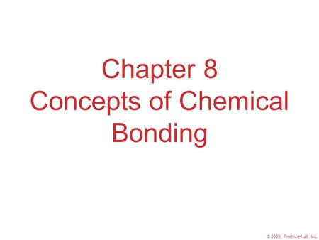 © 2009, Prentice-Hall, Inc. Chapter 8 Concepts of Chemical Bonding.