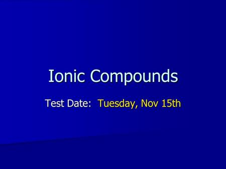 Ionic Compounds Test Date: Tuesday, Nov 15th. How many atoms in a 154 lb person? There are 7.0 x 10 27 atoms!!! There are 7.0 x 10 27 atoms!!! –Broken.