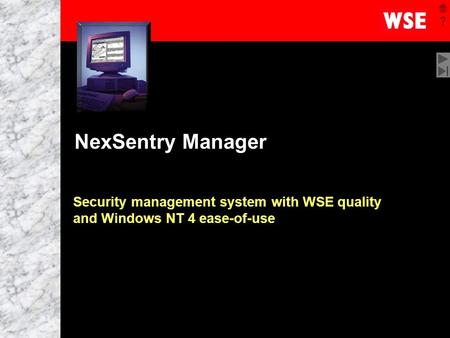1 NexSentry Manager Security management system with WSE quality and Windows NT 4 ease-of-use.