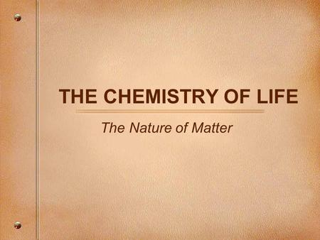THE CHEMISTRY OF LIFE The Nature of Matter. What do all of These Pictures Have in Common?