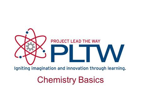 Chemistry Basics Name of PowerPoint Name of Course Name of Lesson