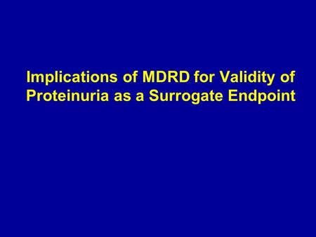 Implications of MDRD for Validity of Proteinuria as a Surrogate Endpoint.