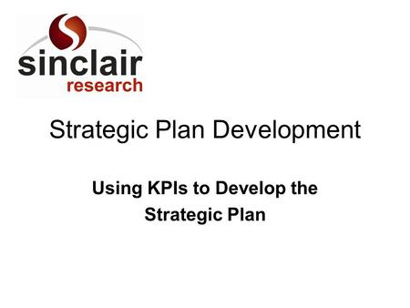 Strategic Plan Development Using KPIs to Develop the Strategic Plan.