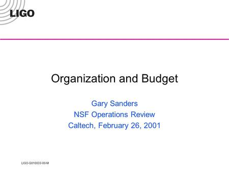 LIGO-G010033-00-M Organization and Budget Gary Sanders NSF Operations Review Caltech, February 26, 2001.