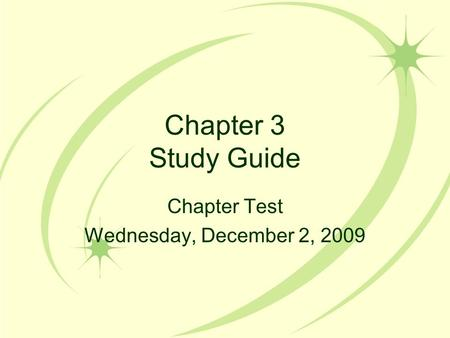 Chapter 3 Study Guide Chapter Test Wednesday, December 2, 2009.