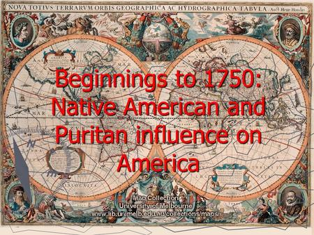 Beginnings to 1750: Native American and Puritan influence on America.