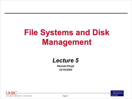 Page 1 File Systems and Disk Management Lecture 5 Hassan Shuja 10/19/2004.