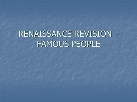 RENAISSANCE REVISION – FAMOUS PEOPLE. RENAISSANCE ARTIST FROM ITALY.