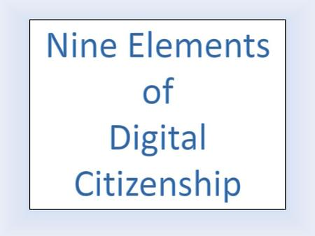 Digital Access Digital Commerce Digital Communication Digital Literacy Digital Etiquette Digital Law Digital Rights and Responsibilities Digital Health.