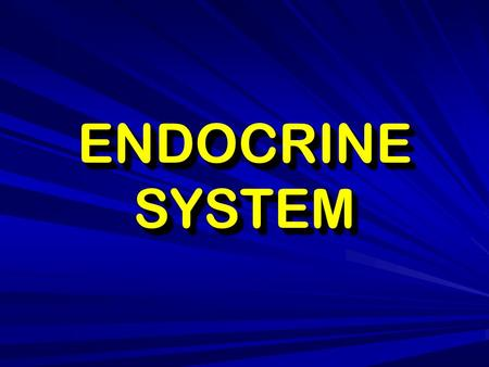 ENDOCRINE SYSTEM.  Regulates metabolic activities in certain organs and tissues.  It acts by secretion of hormones which have slow and diffused effect.