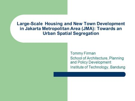 Large-Scale Housing and New Town Development in Jakarta Metropolitan Area (JMA): Towards an Urban Spatial Segregation Tommy Firman School of Architecture,