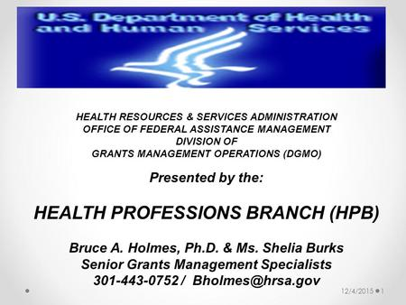 HEALTH RESOURCES & SERVICES ADMINISTRATION OFFICE OF FEDERAL ASSISTANCE MANAGEMENT DIVISION OF GRANTS MANAGEMENT OPERATIONS (DGMO) Presented by the: HEALTH.