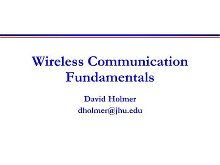 Wireless Communication Fundamentals David Holmer