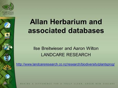 Allan Herbarium and associated databases Ilse Breitwieser and Aaron Wilton LANDCARE RESEARCH