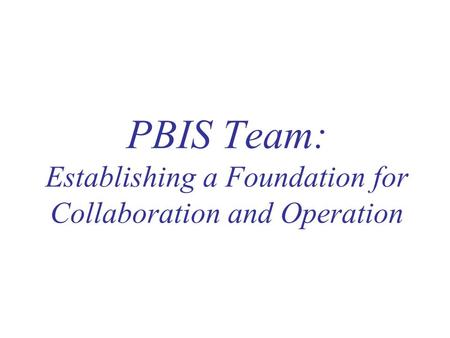 PBIS Team: Establishing a Foundation for Collaboration and Operation.