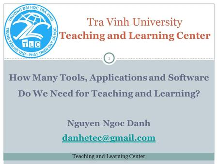 1 How Many Tools, Applications and Software Do We Need for Teaching and Learning? Nguyen Ngoc Danh Tra Vinh University Teaching and.