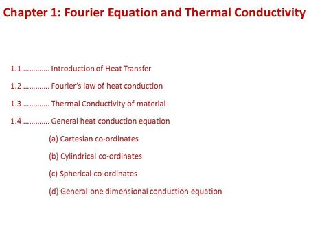 Chapter 1: Fourier Equation and Thermal Conductivity 1.1 …………. Introduction of Heat Transfer 1.2 …………. Fourier's law of heat conduction 1.3 …………. Thermal.