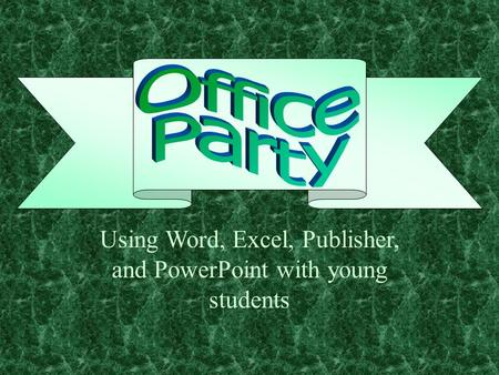 Using Word, Excel, Publisher, and PowerPoint with young students.