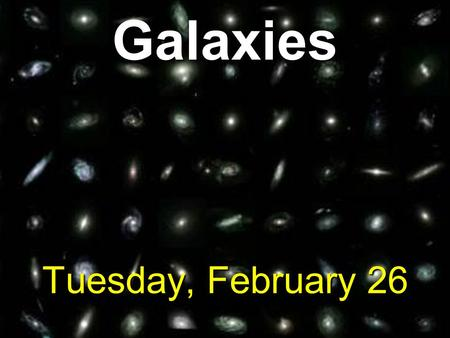 Galaxies Tuesday, February 26. What is a galaxy? Examples of galaxies: