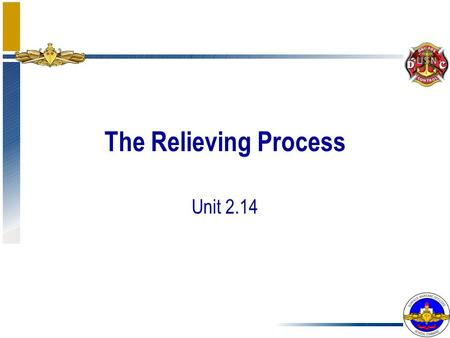 The Relieving Process Unit 2.14. ENABLING OBJECTIVES DISCUSS the need for, format of, and content of a relieving letter. LIST the five major areas of.